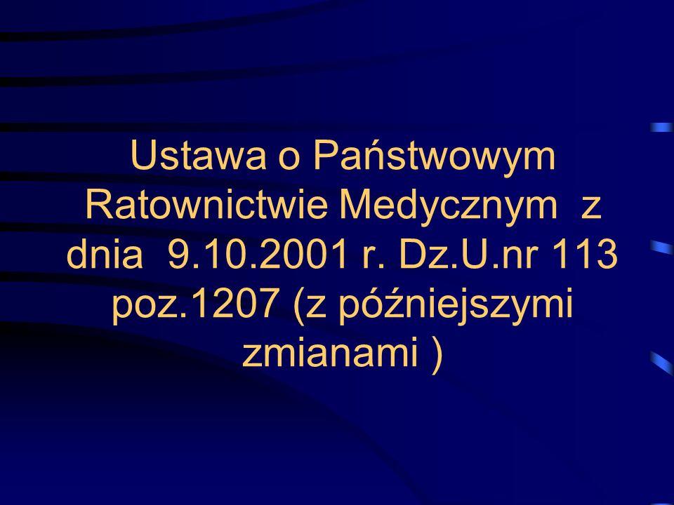 Ustawa o Państwowym Ratownictwie Medycznym z dnia 9.10.2001 r. Dz.U.nr 113 poz.1207 (z późniejszymi zmianami )