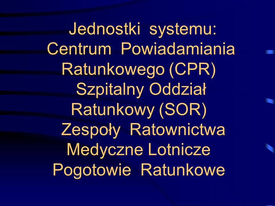 Jednostki systemu: Centrum Powiadamiania Ratunkowego (CPR) Szpitalny Oddział Ratunkowy (SOR) Zespoły Ratownictwa Medyczne Lotnicze Pogotowie Ratunkowe