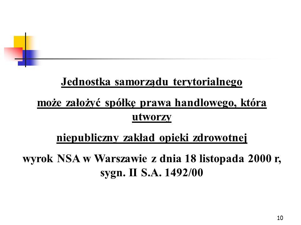 10 Jednostka samorządu terytorialnego może założyć spółkę prawa handlowego, która utworzy niepubliczny zakład opieki zdrowotnej wyrok NSA w Warszawie