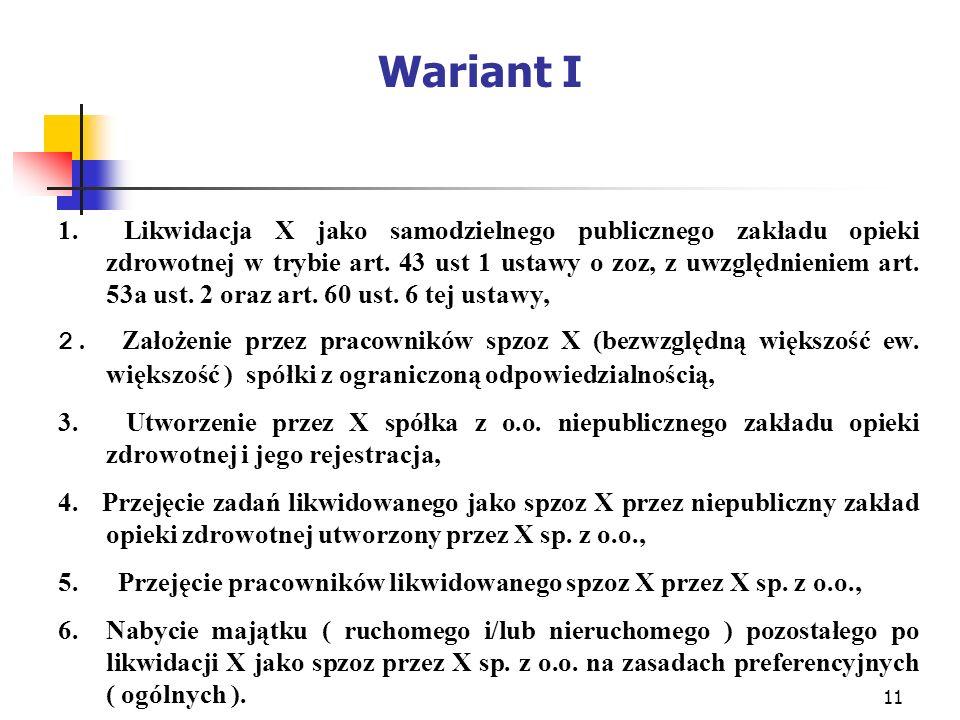 11 Wariant I 1. Likwidacja X jako samodzielnego publicznego zakładu opieki zdrowotnej w trybie art. 43 ust 1 ustawy o zoz, z uwzględnieniem art. 53a u