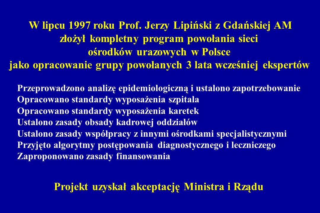 W lipcu 1997 roku Prof. Jerzy Lipiński z Gdańskiej AM złożył kompletny program powołania sieci ośrodków urazowych w Polsce jako opracowanie grupy powo