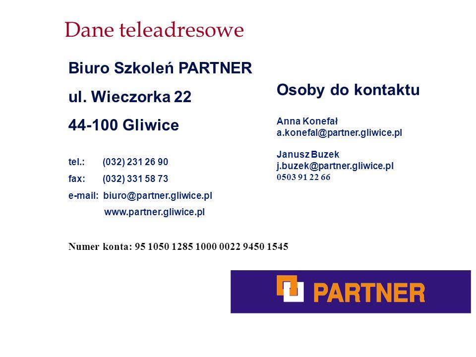 Dane teleadresowe Biuro Szkoleń PARTNER ul. Wieczorka 22 44-100 Gliwice tel.: (032) 231 26 90 fax: (032) 331 58 73 e-mail: biuro@partner.gliwice.pl ww