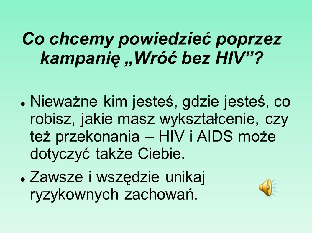 Co chcemy powiedzieć poprzez kampanię Wróć bez HIV? Nieważne kim jesteś, gdzie jesteś, co robisz, jakie masz wykształcenie, czy też przekonania – HIV