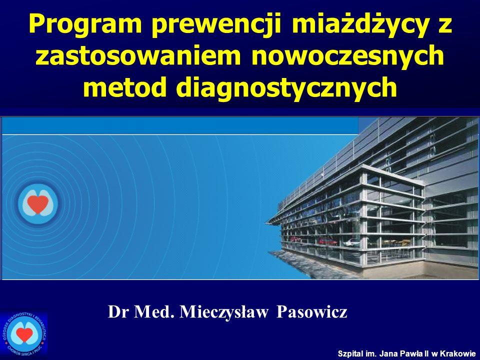Szpital im. Jana Pawła II w Krakowie Program prewencji miażdżycy z zastosowaniem nowoczesnych metod diagnostycznych Dr Med. Mieczysław Pasowicz