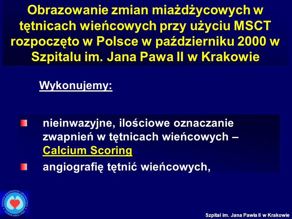 Szpital im. Jana Pawła II w Krakowie Obrazowanie zmian miażdżycowych w tętnicach wieńcowych przy użyciu MSCT rozpoczęto w Polsce w październiku 2000 w
