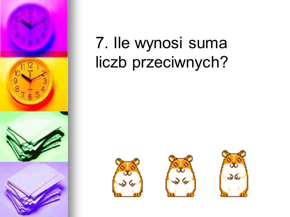 7. Ile wynosi suma liczb przeciwnych?
