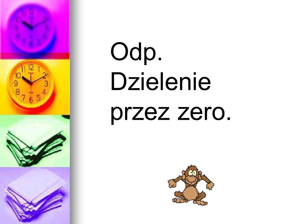 Odp. Dzielenie przez zero.