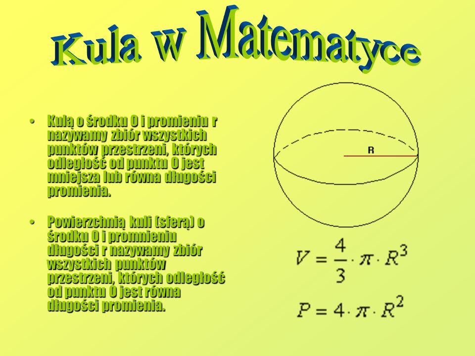 Kulą o środku O i promieniu r nazywamy zbiór wszystkich punktów przestrzeni, których odległość od punktu O jest mniejsza lub równa długości promienia.