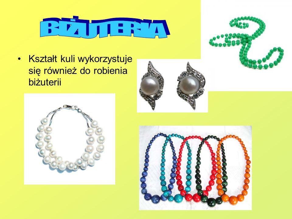 Kształt kuli wykorzystuje się również do robienia biżuterii