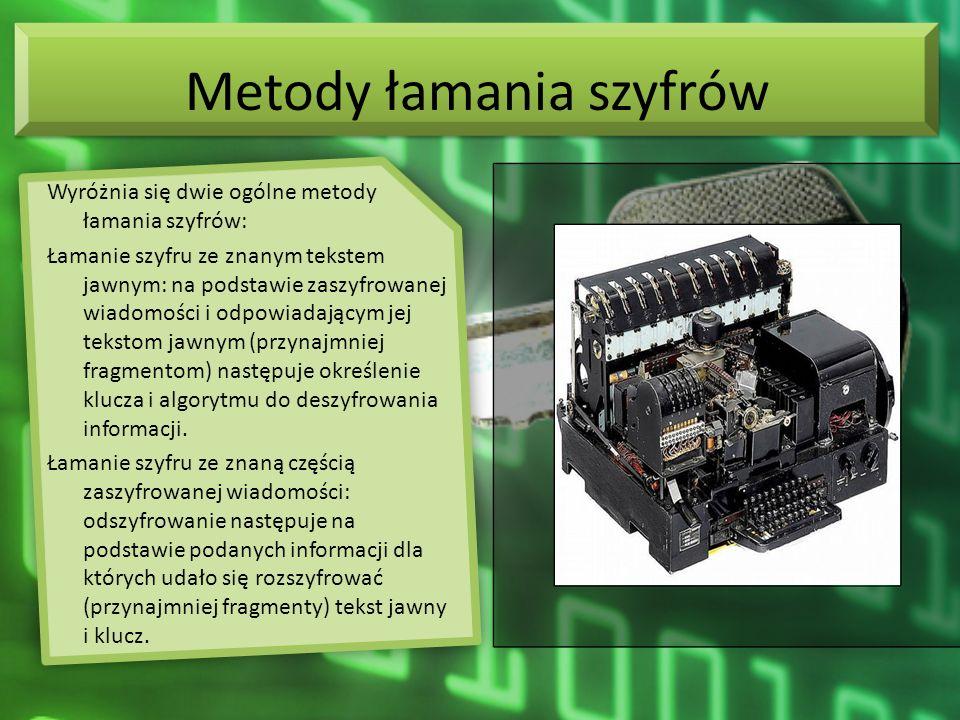 Metody łamania szyfrów Wyróżnia się dwie ogólne metody łamania szyfrów: Łamanie szyfru ze znanym tekstem jawnym: na podstawie zaszyfrowanej wiadomości