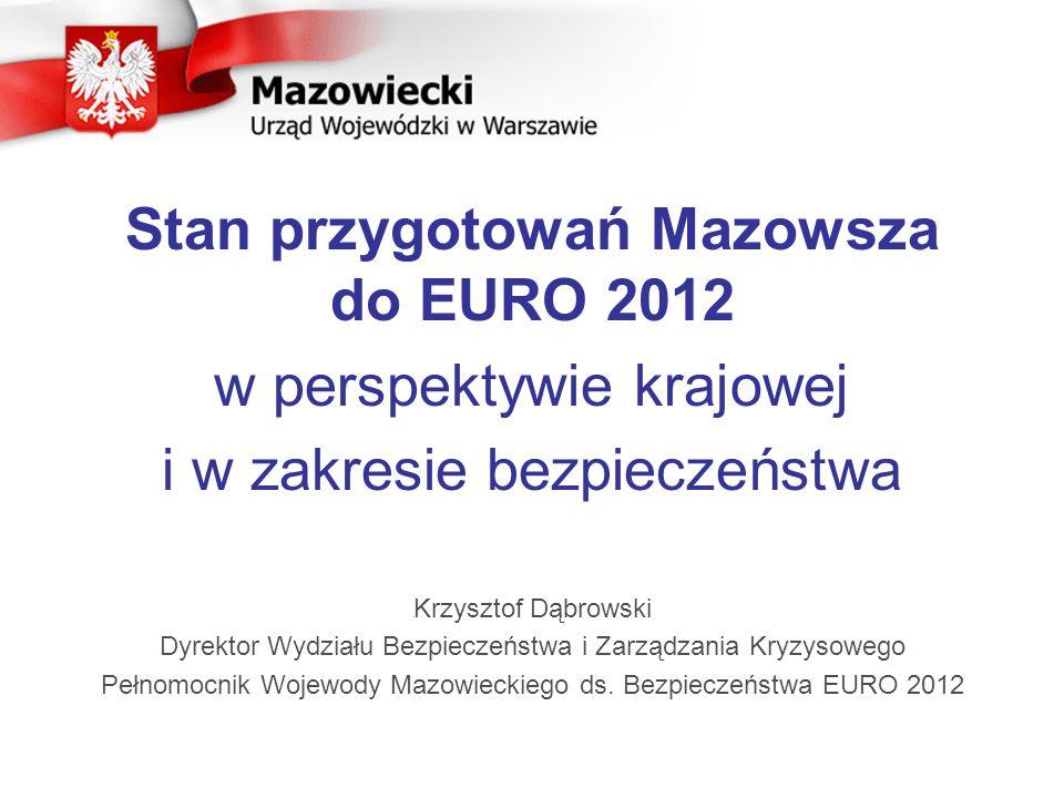 Stan przygotowań Mazowsza do EURO 2012 w perspektywie krajowej i w zakresie bezpieczeństwa Krzysztof Dąbrowski Dyrektor Wydziału Bezpieczeństwa i Zarządzania Kryzysowego Pełnomocnik Wojewody Mazowieckiego ds.