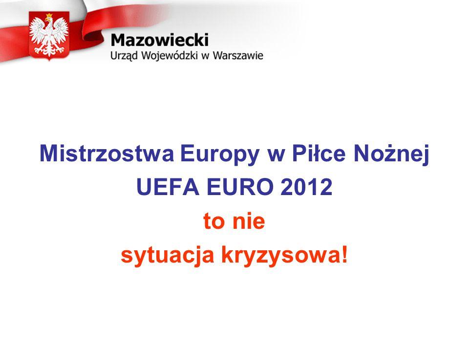 Mistrzostwa Europy w Piłce Nożnej UEFA EURO 2012 to nie sytuacja kryzysowa!
