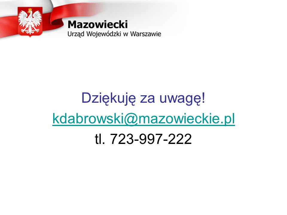 Dziękuję za uwagę! kdabrowski@mazowieckie.pl tl. 723-997-222