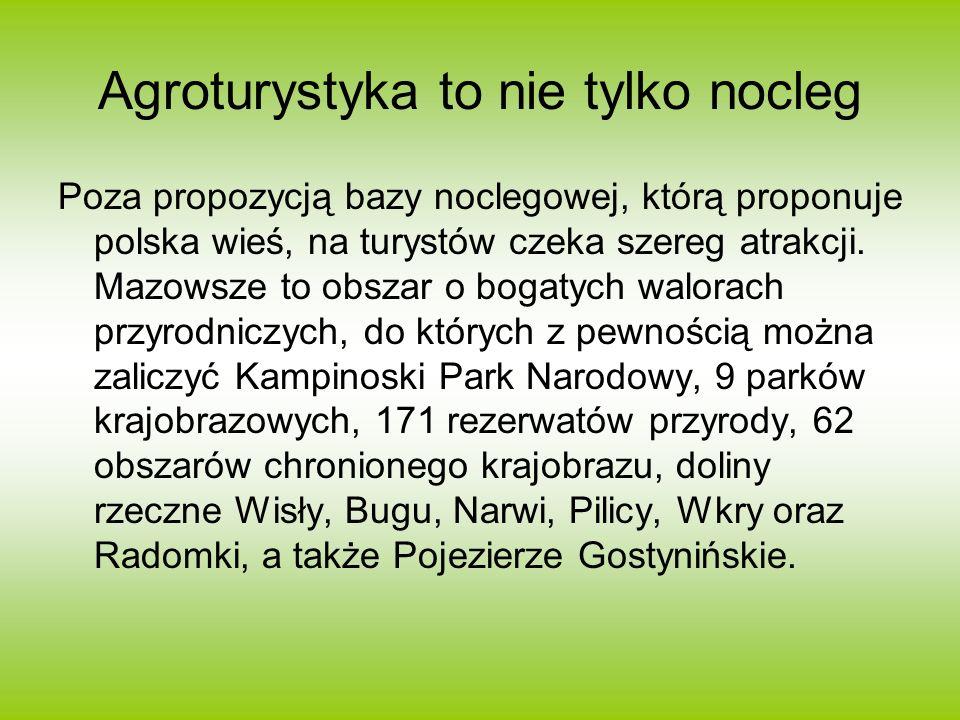 Agroturystyka to nie tylko nocleg Poza propozycją bazy noclegowej, którą proponuje polska wieś, na turystów czeka szereg atrakcji. Mazowsze to obszar