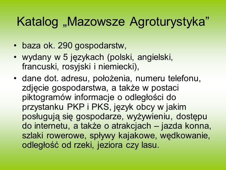 Katalog Mazowsze Agroturystyka baza ok. 290 gospodarstw, wydany w 5 językach (polski, angielski, francuski, rosyjski i niemiecki), dane dot. adresu, p