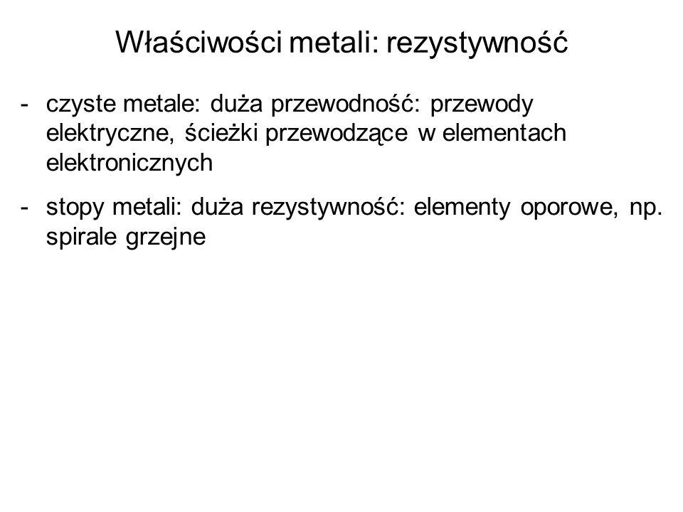 Właściwości metali: rezystywność -czyste metale: duża przewodność: przewody elektryczne, ścieżki przewodzące w elementach elektronicznych -stopy metal