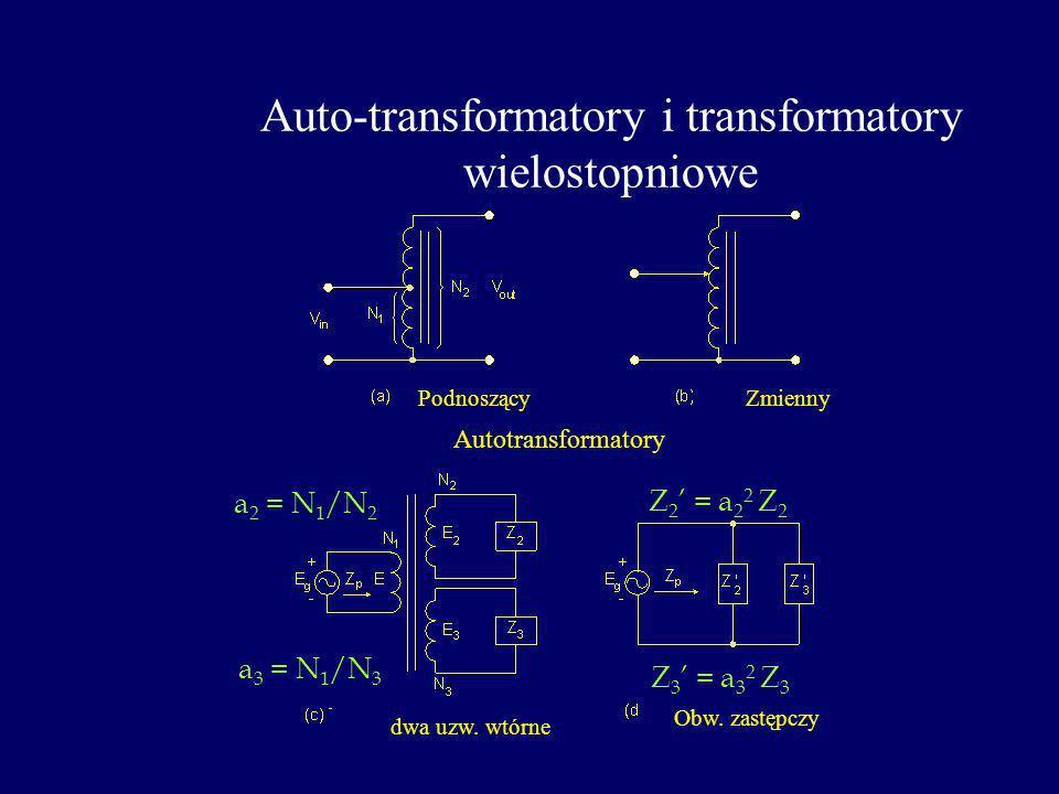 Auto-transformatory i transformatory wielostopniowe Z 2 = a 2 2 Z 2 Z 3 = a 3 2 Z 3 a 2 = N 1 /N 2 a 3 = N 1 /N 3 Autotransformatory PodnoszącyZmienny