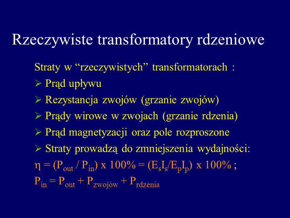 Rzeczywiste transformatory rdzeniowe Straty w rzeczywistych transformatorach : Prąd upływu Rezystancja zwojów (grzanie zwojów) Prądy wirowe w zwojach