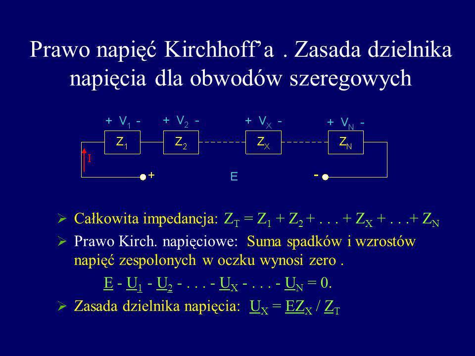 Prawo napięć Kirchhoffa. Zasada dzielnika napięcia dla obwodów szeregowych Całkowita impedancja: Z T = Z 1 + Z 2 +... + Z X +...+ Z N Prawo Kirch. nap