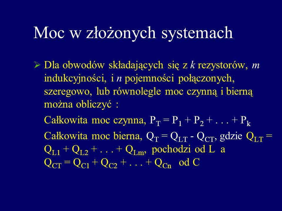 Moc w złożonych systemach Dla obwodów składających się z k rezystorów, m indukcyjności, i n pojemności połączonych, szeregowo, lub równolegle moc czyn