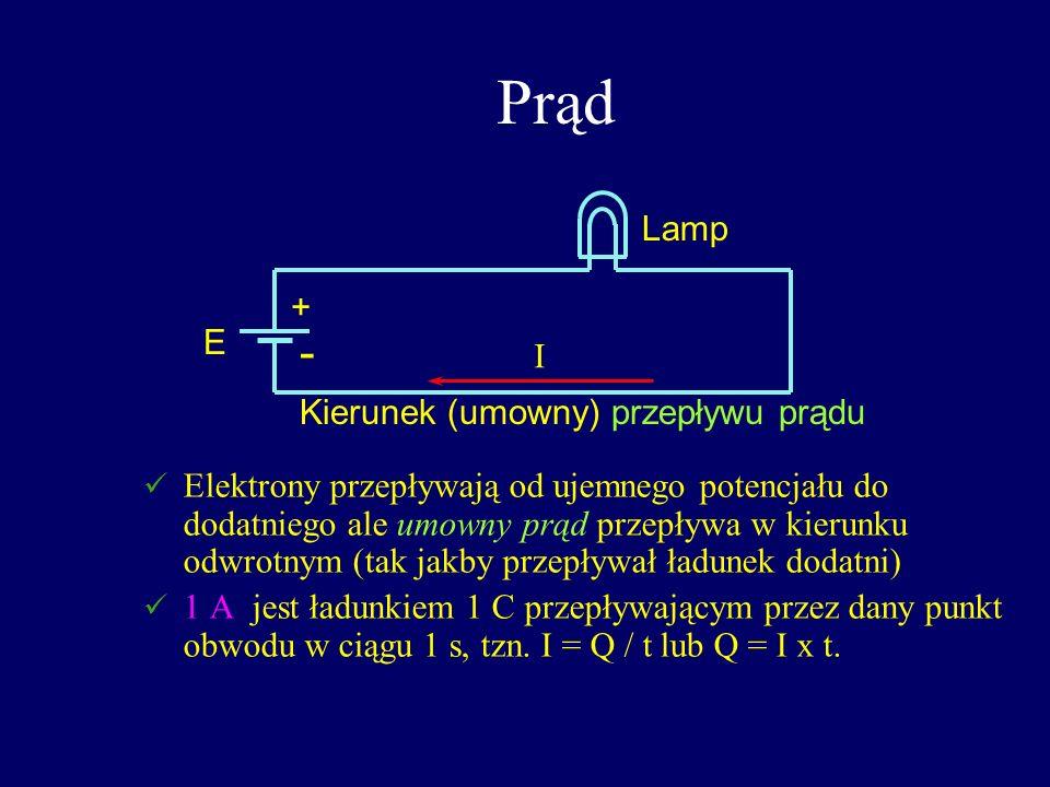 Prąd Elektrony przepływają od ujemnego potencjału do dodatniego ale umowny prąd przepływa w kierunku odwrotnym (tak jakby przepływał ładunek dodatni)