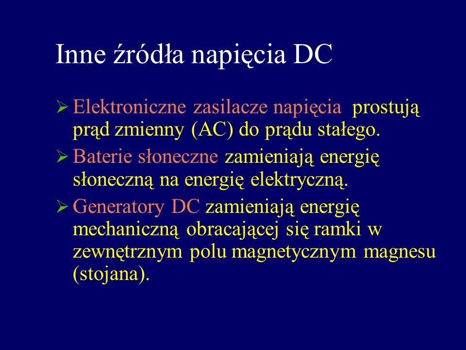Inne źródła napięcia DC Elektroniczne zasilacze napięcia prostują prąd zmienny (AC) do prądu stałego. Baterie słoneczne zamieniają energię słoneczną n