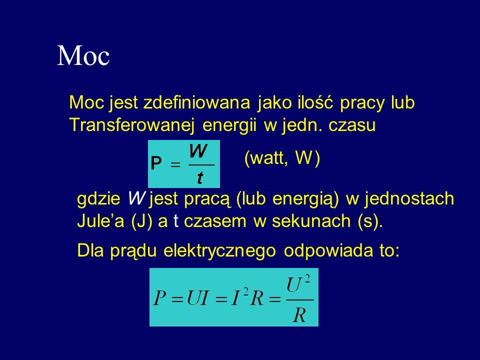 Moc Moc jest zdefiniowana jako ilość pracy lub Transferowanej energii w jedn. czasu (watt, W) gdzie W jest pracą (lub energią) w jednostach Julea (J)