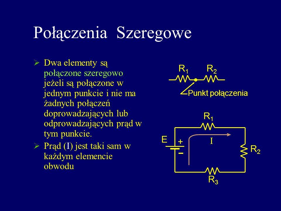 Połączenia Szeregowe Dwa elementy są połączone szeregowo jeżeli są połączone w jednym punkcie i nie ma żadnych połączeń doprowadzających lub odprowadz