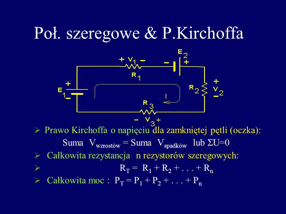 Poł. szeregowe & P.Kirchoffa Prawo Kirchoffa o napięciu dla zamkniętej pętli (oczka): Suma V wzrostów = Suma V spadków lub U=0 Całkowita rezystancja n