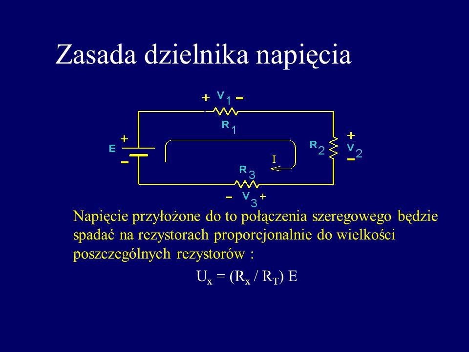 Zasada dzielnika napięcia Napięcie przyłożone do to połączenia szeregowego będzie spadać na rezystorach proporcjonalnie do wielkości poszczególnych re