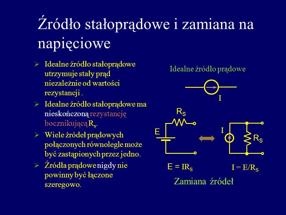 Źródło stałoprądowe i zamiana na napięciowe Idealne źródło stałoprądowe utrzymuje stały prąd niezależnie od wartości rezystancji. Idealne źródło stało
