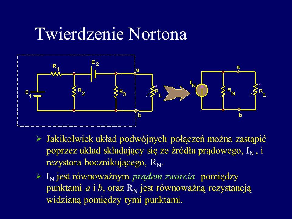 Twierdzenie Nortona Jakikolwiek układ podwójnych połączeń można zastąpić poprzez układ składający się ze źródła prądowego, I N, i rezystora bocznikują
