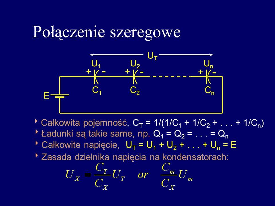 Połączenie szeregowe U1U1 U2U2 UnUn UTUT C1C1 C2C2 CnCn + + + - - - Całkowita pojemność, C T = 1/(1/C 1 + 1/C 2 +... + 1/C n ) Całkowite napięcie, U T