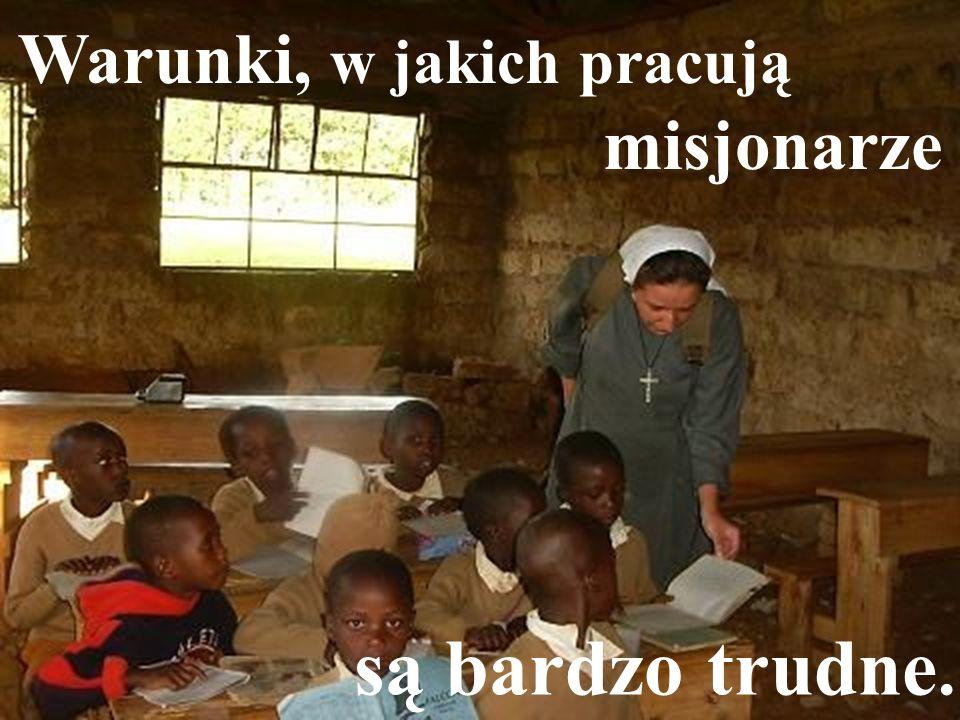 Warunki, w jakich pracują misjonarze są bardzo trudne.