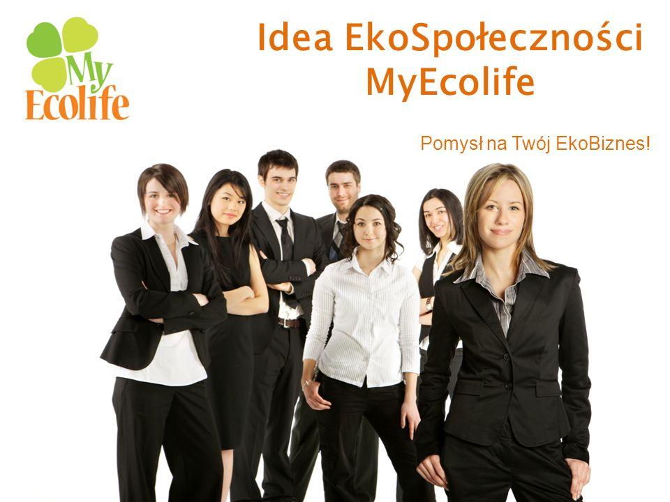 Idea EkoSpołeczności i Twój EkoBiznes EkoSpołecznością nazwaliśmy grupę ludzi skupionych wokół marki MyEcolife i zarabiających na budowaniu Ekoświadomości.
