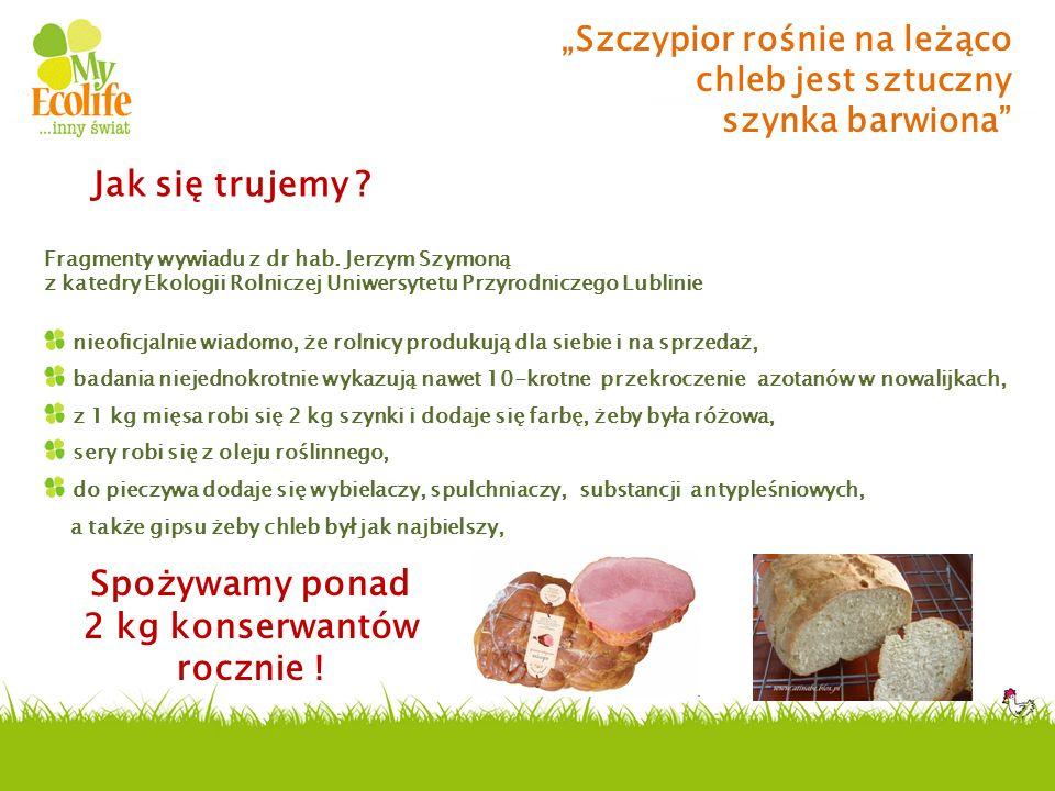 Szczypior rośnie na leżąco chleb jest sztuczny szynka barwiona Fragmenty wywiadu z dr hab. Jerzym Szymoną z katedry Ekologii Rolniczej Uniwersytetu Pr