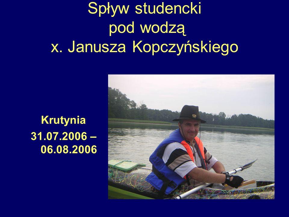 Spływ studencki pod wodzą x. Janusza Kopczyńskiego Krutynia 31.07.2006 – 06.08.2006