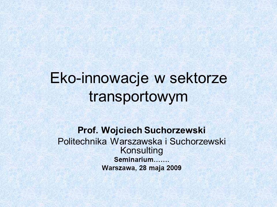 Eko-innowacje w sektorze transportowym Prof. Wojciech Suchorzewski Politechnika Warszawska i Suchorzewski Konsulting Seminarium……. Warszawa, 28 maja 2