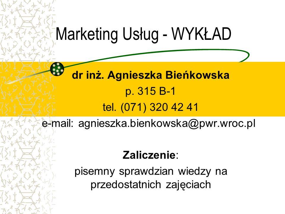 Marketing Usług - WYKŁAD dr inż. Agnieszka Bieńkowska p. 315 B-1 tel. (071) 320 42 41 e-mail: agnieszka.bienkowska@pwr.wroc.pl Zaliczenie: pisemny spr