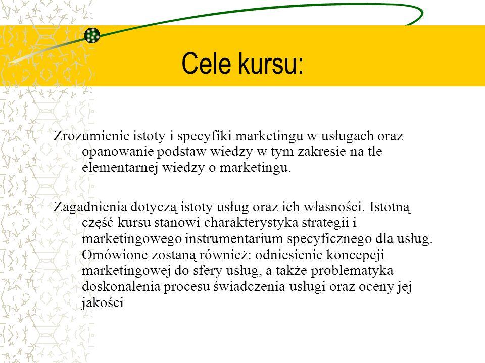 Cele kursu: Zrozumienie istoty i specyfiki marketingu w usługach oraz opanowanie podstaw wiedzy w tym zakresie na tle elementarnej wiedzy o marketingu.