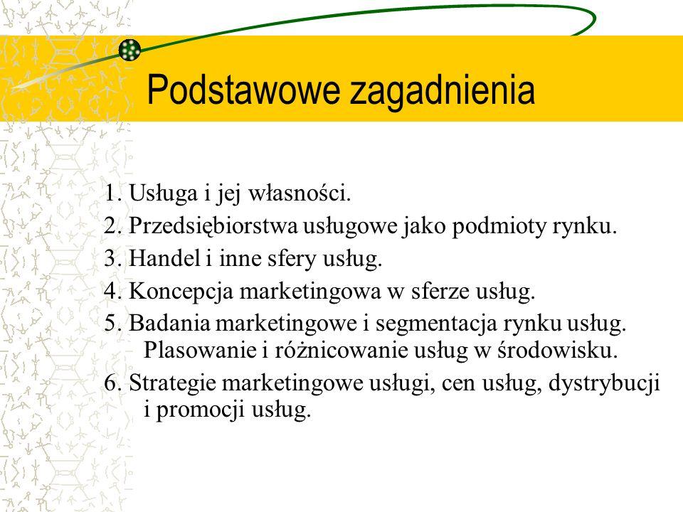 Podstawowe zagadnienia 1. Usługa i jej własności. 2. Przedsiębiorstwa usługowe jako podmioty rynku. 3. Handel i inne sfery usług. 4. Koncepcja marketi