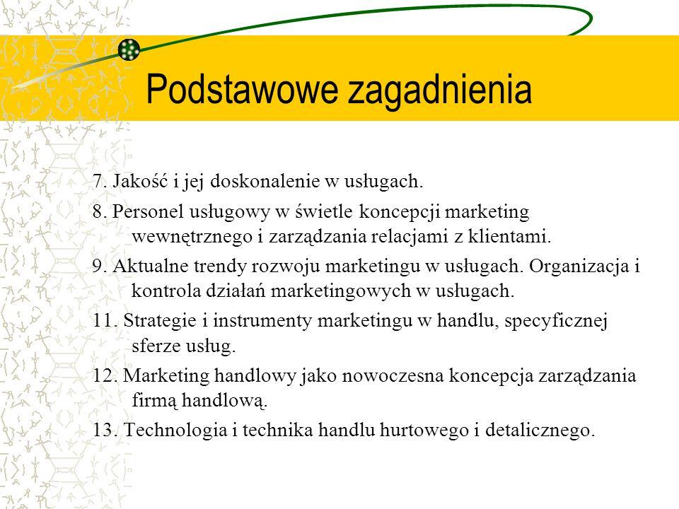 Podstawowe zagadnienia 7. Jakość i jej doskonalenie w usługach. 8. Personel usługowy w świetle koncepcji marketing wewnętrznego i zarządzania relacjam