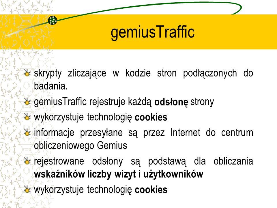 gemiusTraffic skrypty zliczające w kodzie stron podłączonych do badania. gemiusTraffic rejestruje każdą odsłonę strony wykorzystuje technologię cookie