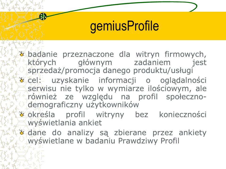 gemiusProfile badanie przeznaczone dla witryn firmowych, których głównym zadaniem jest sprzedaż/promocja danego produktu/usługi cel: uzyskanie informa