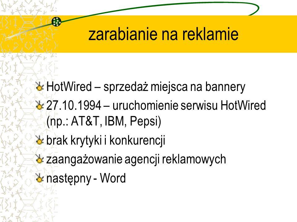 zarabianie na reklamie HotWired – sprzedaż miejsca na bannery 27.10.1994 – uruchomienie serwisu HotWired (np.: AT&T, IBM, Pepsi) brak krytyki i konkur