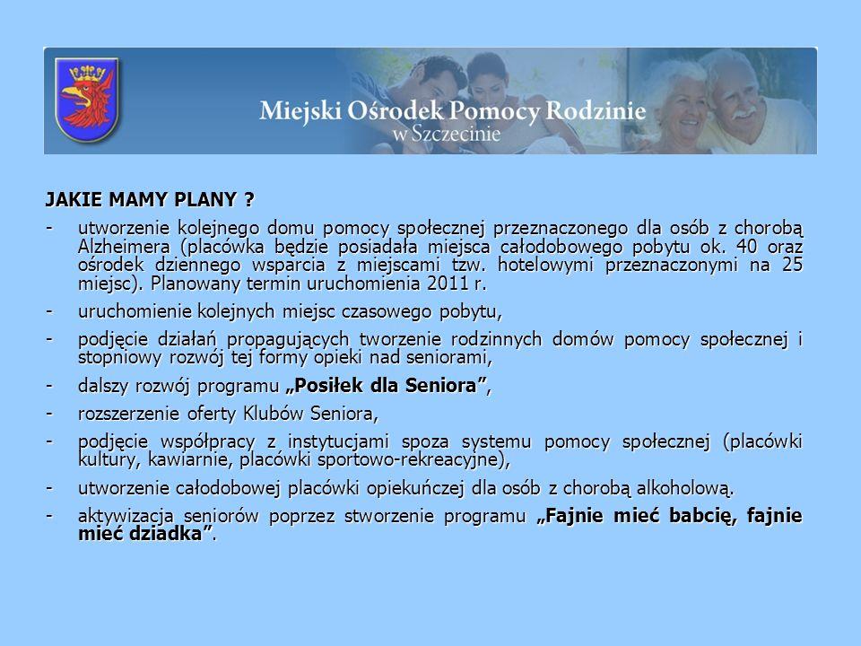 JAKIE MAMY PLANY ? -utworzenie kolejnego domu pomocy społecznej przeznaczonego dla osób z chorobą Alzheimera (placówka będzie posiadała miejsca całodo