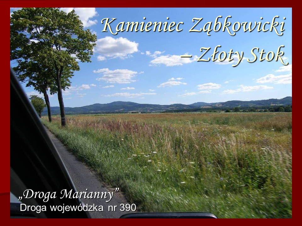 Kamieniec Ząbkowicki – Złoty Stok Kamieniec Ząbkowicki – Złoty Stok Droga wojewódzka nr 390 Droga Marianny