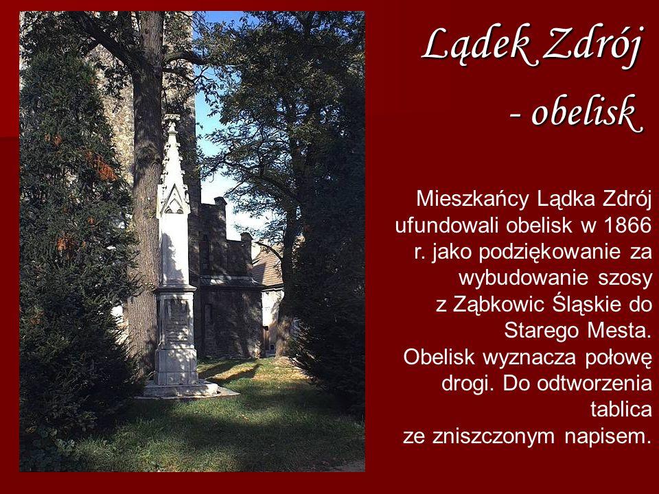 Lądek Zdrój - obelisk Mieszkańcy Lądka Zdrój ufundowali obelisk w 1866 r. jako podziękowanie za wybudowanie szosy z Ząbkowic Śląskie do Starego Mesta.