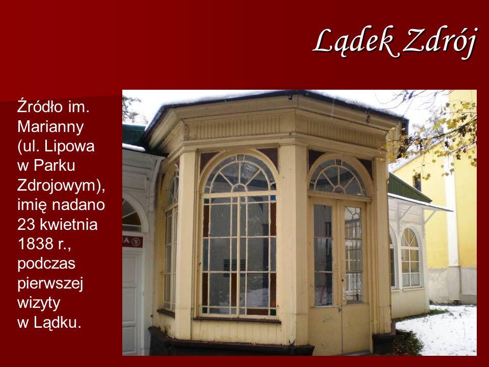 Źródło im. Marianny (ul. Lipowa w Parku Zdrojowym), imię nadano 23 kwietnia 1838 r., podczas pierwszej wizyty w Lądku. Lądek Zdrój