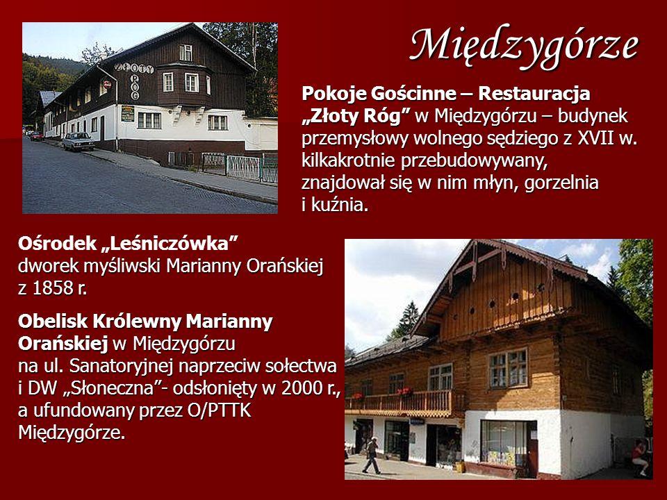 Pokoje Gościnne – Restauracja Złoty Róg w Międzygórzu – budynek przemysłowy wolnego sędziego z XVII w. kilkakrotnie przebudowywany, znajdował się w ni